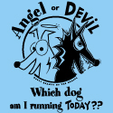 Angel... Devil... which dog am I running today??