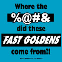 Where the ______ Did These Fast Goldens Come From?!